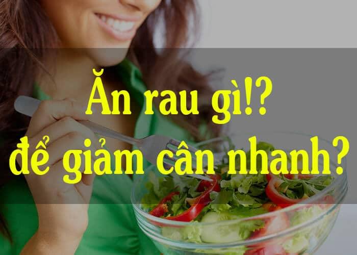 ăn rau gì để giảm cân nhanh và hiệu quả nhất